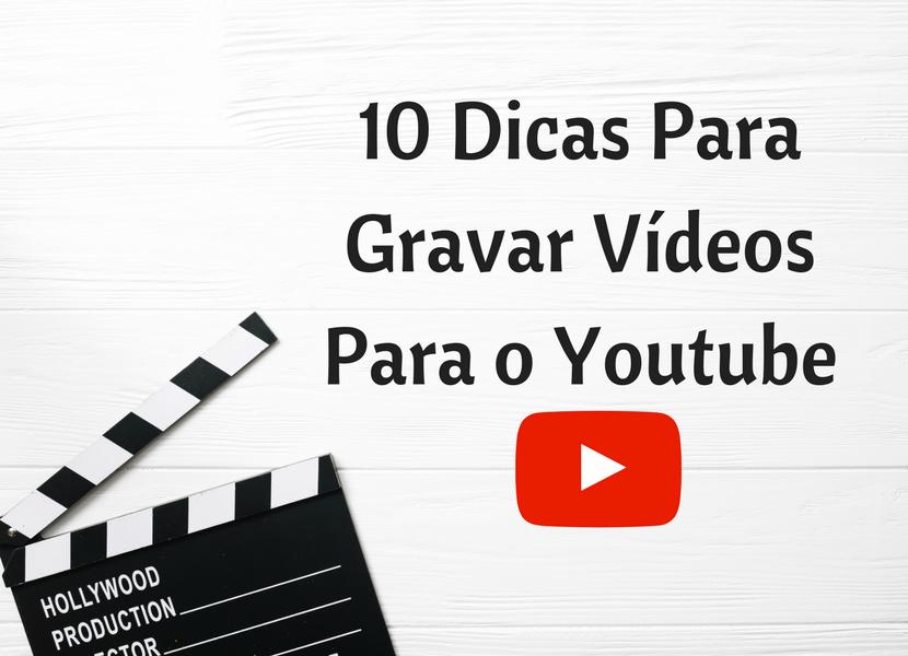 10 Dicas Para Gravar Vídeos Para o Youtube