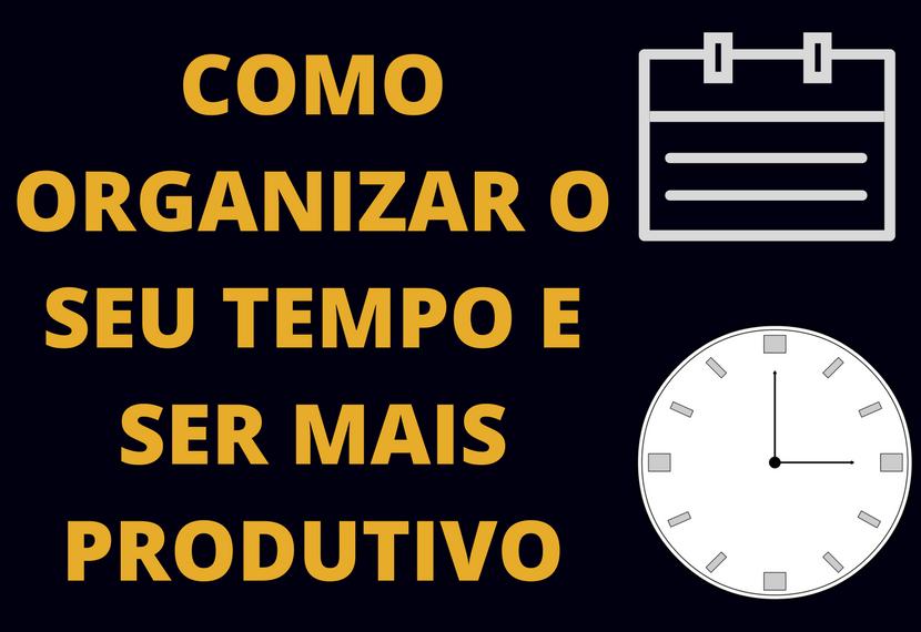 Como Organizar o Seu Tempo e Ser Mais Produtivo