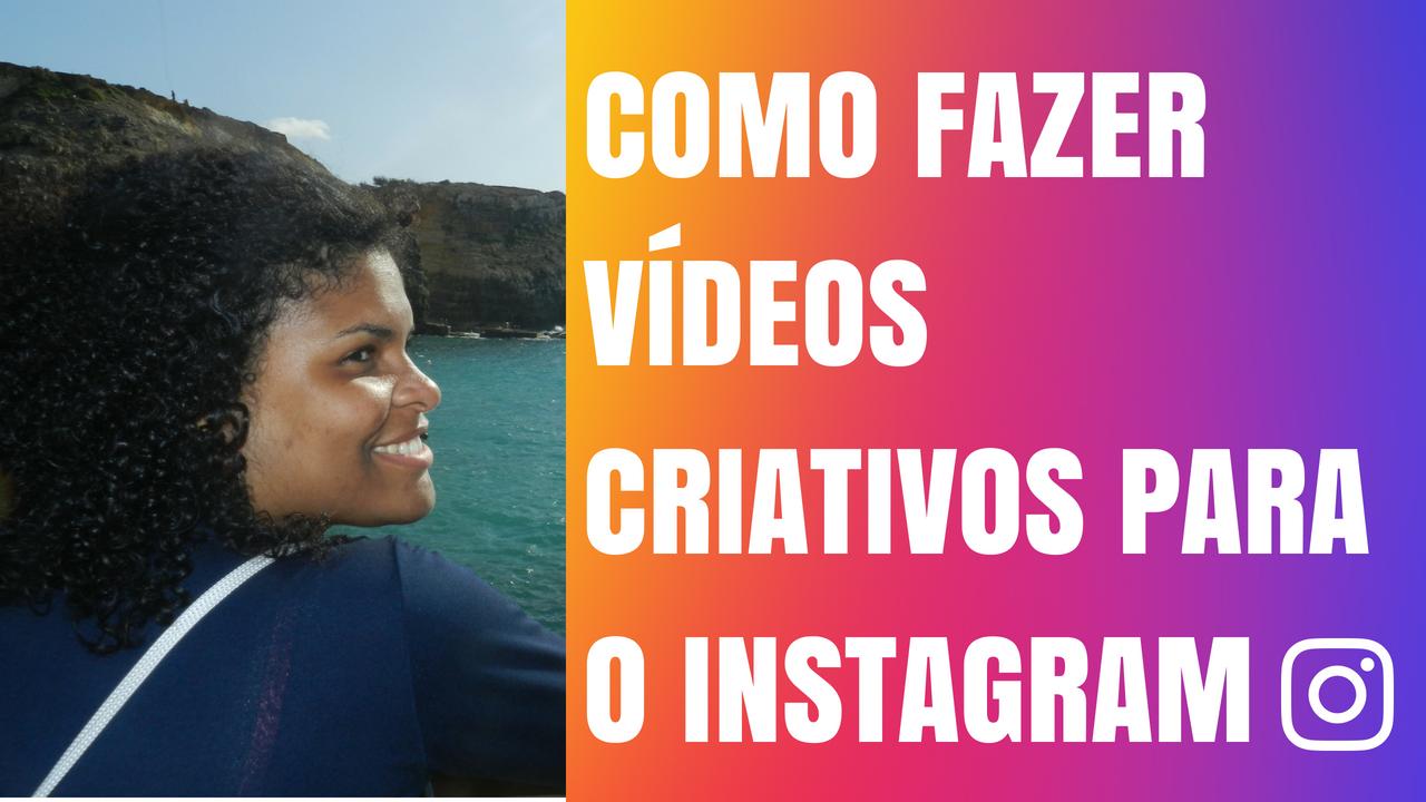 Como Fazer Vídeos Criativos Para o Instagram