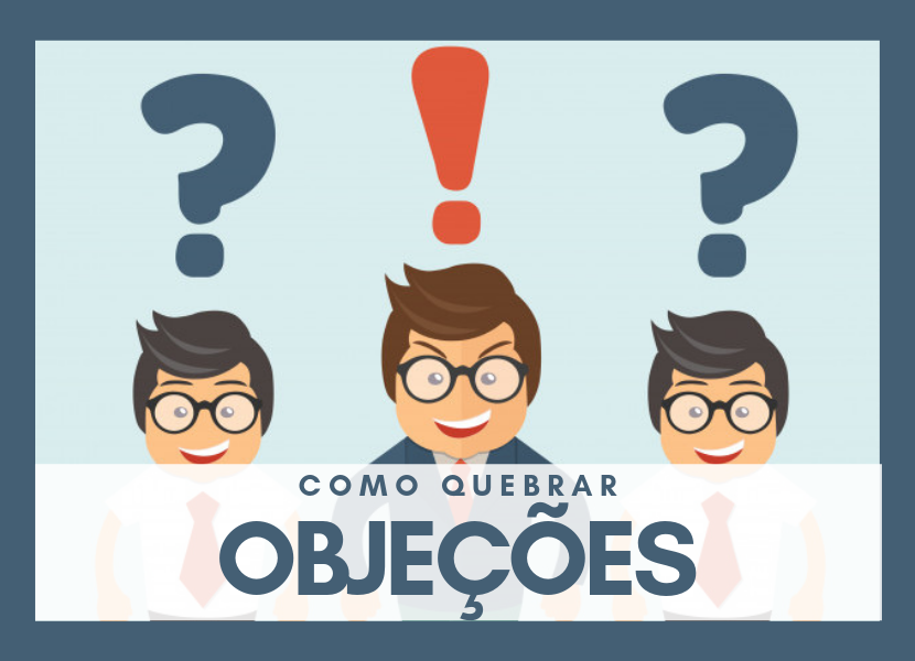 Quebra de Objeções – Aprenda Como Vencer Objeções