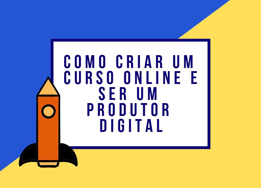 Como Criar um Curso Online e Ser um Produtor Digital