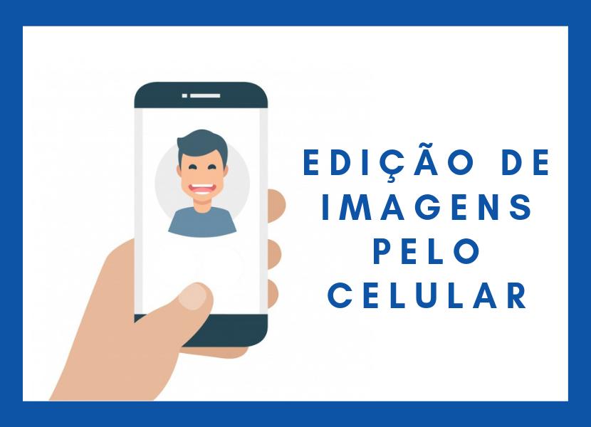Edição de Imagens Pelo Celular