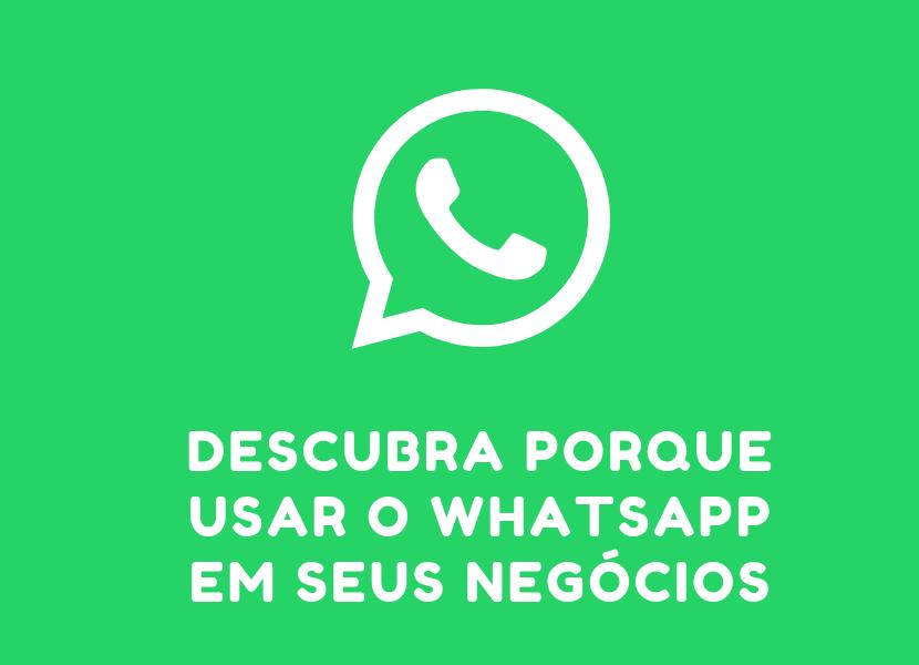 Descubra Porque Usar o WhatsApp em Seus Negócios