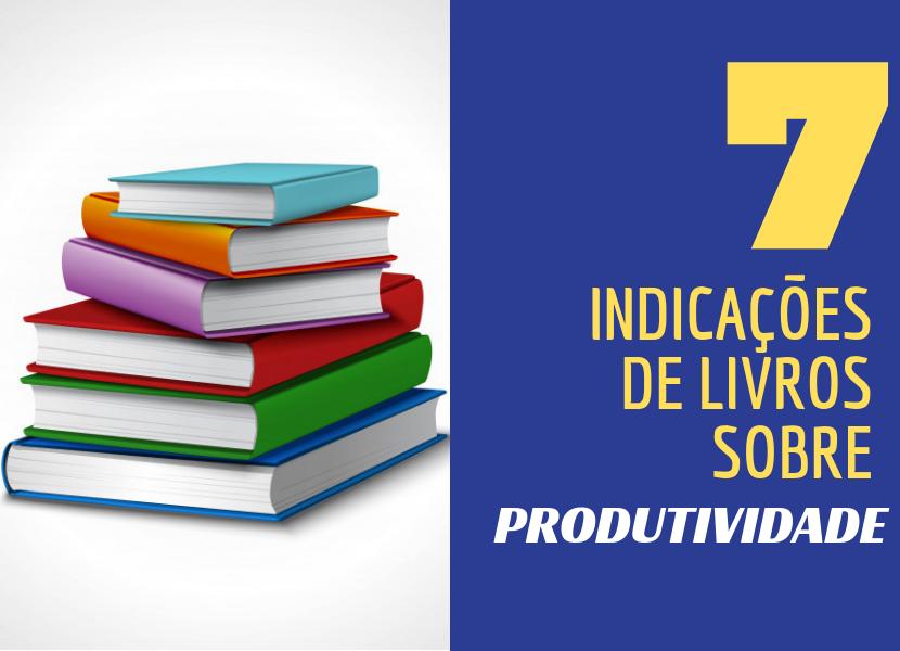 7 Livros Que Ensinam Como Ser Mais Produtivo