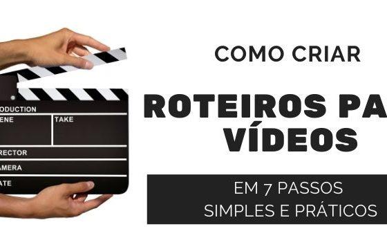 Como Criar Roteiros Para Vídeos em 7 Passos Simples e Práticos